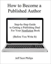 How to Become a Published Author: Step-by-Step Guide to Getting a Publishing Deal For Your Nonfiction Book (Before You Write It)