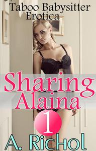 Sharing Alaina 1: Taboo Babysitter Menage Erotica