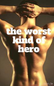 The Worst Kind Of Hero