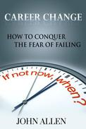 Career Change: How To Conquer The Fear Of Failing