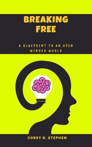 Breaking Free: A Blueprint To An Open-Minded World