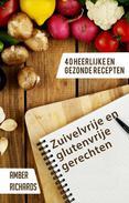 Zuivelvrije en glutenvrije gerechten: 40 heerlijke en gezonde recepten
