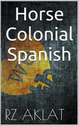 Horse - Colonial Spanish
