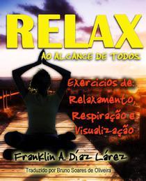 Relax ao alcance de todos Exercícios de: Relaxamento, Respiração e Visualização