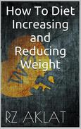 How To Diet - Increasing and Reducing Weight