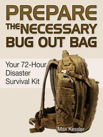 Prepare the Necessary Bug Out Bag: Your 72-Hour Disaster Survival Kit