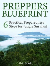Preppers Blueprint: 6 Practical Preparedness Steps for Jungle Survival