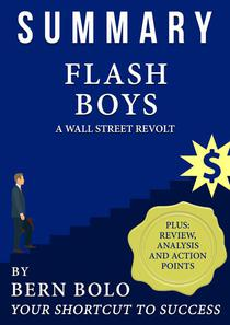 Summary of Flash Boys - A Wall Street Revolt - Unauthorized 33-Minute Summary