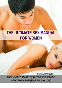 The Ultimate Sex Manual for Women: Uncensored Secret Strategies to Seduce and Fxxx Like a Pornstar All Day Long