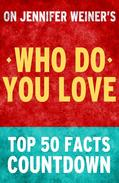 Who Do You Love: Top 50 Facts Countdown