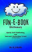 Fun-E-Book Dictionary Quick Self Publishing and Internet Marketing Terms