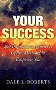 Your Success: 260 Inspirational Quotes to Uplift, Motivate & Empower You