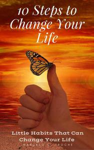 10 Steps to Change Your Life  A Step-By-Step Guide