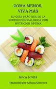 Coma menos, viva más - su guía práctica de la restricción calórica con nutrición óptima