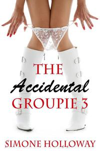 The Accidental Groupie 3 (New Adult, Rock Star Sex, Erotic Romance)