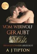Vom Werwolf Geraubt: Eine M-M Gestaltswandler Liebesgeschichte
