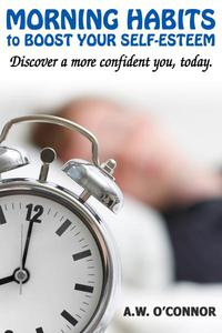 Morning Habits to  Boost Your Self Esteem - Discover a More Confident You Today