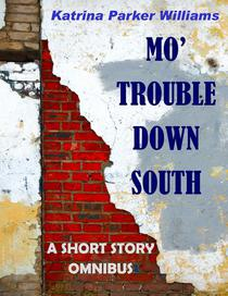 Mo' Trouble Down South--An Omnibus Collection of Historical Fiction