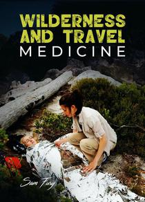 Wilderness and Travel Medicine: A Complete Wilderness Medicine and Travel Medicine Handbook
