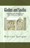 Gladius and Spatha: Swords and Warfare in the Classical World