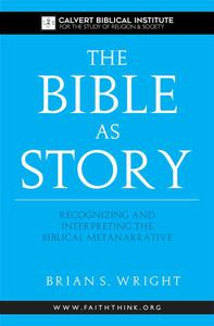 The Bible as Story: Recognizing and Interpreting the Biblical Metanarrative