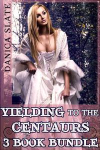 Yielding to the Centaurs -3 Book Bundle (Interspecies Monster Erotica)