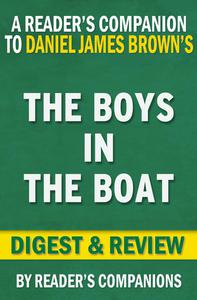 The Boys in the Boat: Nine Americans and Their Epic Quest for Gold at the 1936 Berlin Olympics By Daniel James Brown | Digest & Review