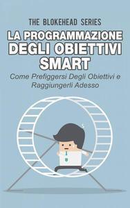 La programmazione degli obiettivi Smart: come prefiggersi degli obiettivi  e raggiungerli adesso