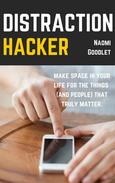 Distraction Hacker: Make space in your life for the things (and people) that truly matter.