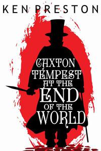 Caxton Tempest at the End of the World: A Dark Victorian Supernatural Tale