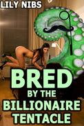 Bred by the Billionaire Tentacle (monster breeding erotic romance)