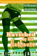 Ravished by Her Hothouse