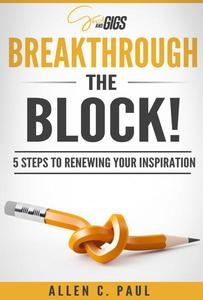 Breakthrough the Block!: 5 Steps to renewing your inspiration in just 10 minutes a day