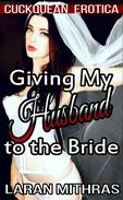 Giving My Husband to the Bride
