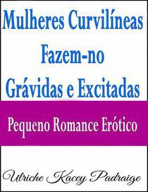 Mulheres Curvilíneas Fazem-no Grávidas e Excitadas – Pequeno Romance Erótico