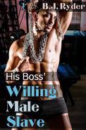 His Boss' Willing Male Slave (BDSM Training Erotica)
