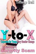 Y-to-X: Episode 1 - Sorority Scam
