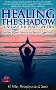 Healing the Shadow Unleash the Power Within Turn Your Biggest Fear Into Your Greatest Opportunity