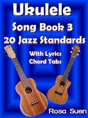 Ukulele Song Book 3 - 20 Jazz Standards With Lyrics Chord Tabs