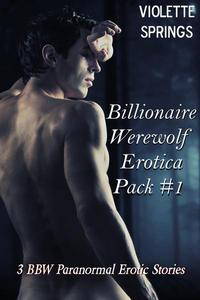 Billionaire Werewolf Erotica Pack #1 (3 BBW Paranormal Erotic Stories)