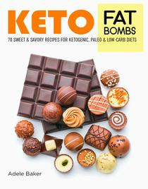 Keto Fat Bombs: 70 Sweet & Savory Recipes for Ketogenic, Paleo & Low-Carb Diets