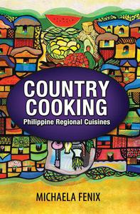 Country Cooking: Philippine Regional Cuisines