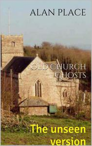 Old Church Ghosts- The unseen version