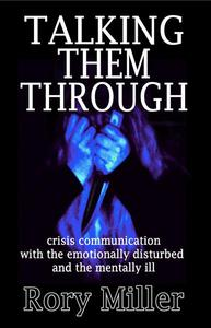 Talking Them Through: Crisis Communications with the Emotionally Disturbed and Mentally Ill