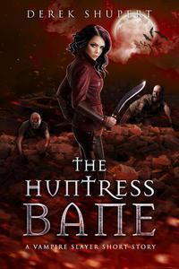 The Huntress Bane (A Vampire Slayer Short Story)