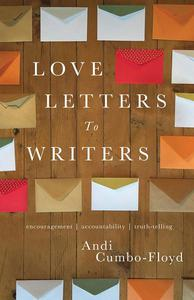 Love Letters to Writers: Encouragement, Accountability, and Truth-Telling