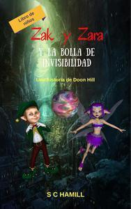 Zak y Zara Y de la Bola de Invisibilidad. Libro de niños. Una historia de Doon Hill.