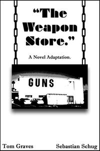 """""""The Weapon Store."""" A Novel Adaptation"""