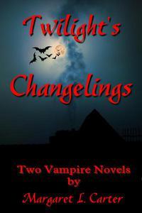 Twilight's Changelings: Two Vampire Novels