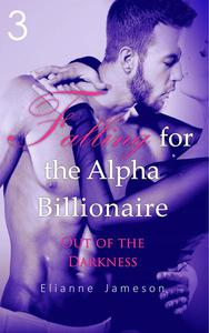 Falling for the Alpha Billionaire 3: Out of the Darkness